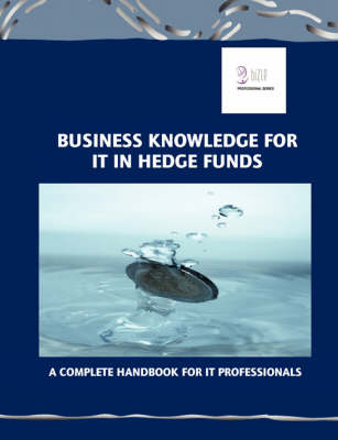 Business Knowledge for IT in Hedge Funds: A Complete Handbook for IT Professionals