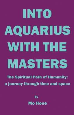 Into Aquarius with the Masters: The Spiritual Path of Humanity ~ a Journey Through Time and Space