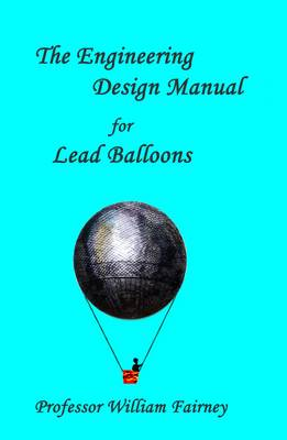 The Engineering Design Manual for Lead Balloons: A Whimsical Look at a Hackneyed Concept