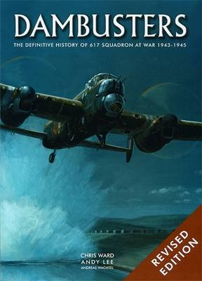 Dambusters: The Illustrated History of 617 Squadron