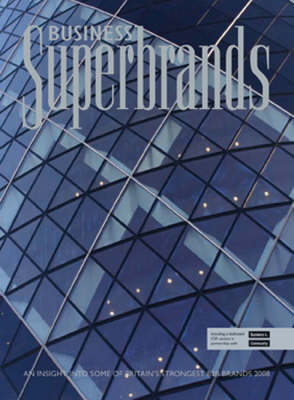 Business Superbrands: An Insight into Some of Britain's Strongest B2B Brands: 2008