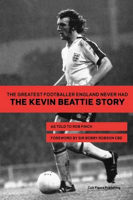 The Greatest Footballer England Never Had: The Kevin Beattie Story