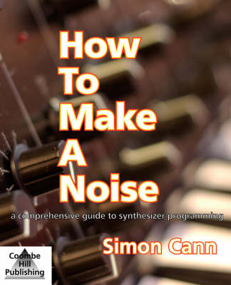 How to Make a Noise: A Comprehensive Guide to Synthesizer Programming