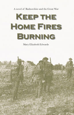 Keep the Home Fires Burning: A Novel of Radnorshire and the Great War