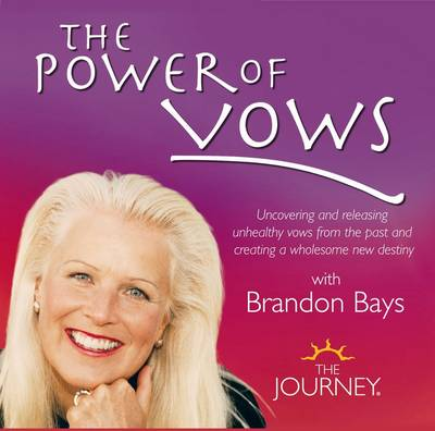 The Power of Vows with Brandon Bays: Uncovering and Releasing Unhealthy Vows from the Past and Creating a Whole New Destiny