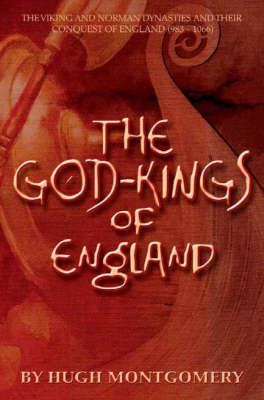 The God-kings of England: The Viking and Norman Dynasties and Their Conquest of England (983-1066)