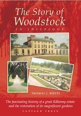 The Story of Woodstock in Inistioge, the Families, the Fortunes and the Fate of a Great Estate and it's Restored Gardens