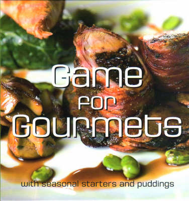 Game for Gourmets: With Seasonal Starters and Puddings