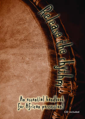 Release the Rhythm: An Essential Handbook for African Percussion