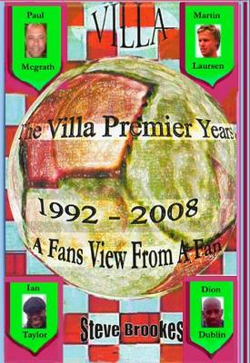 The Villa Premier Years 1992 - 2008 (A Fans View from a Fan)