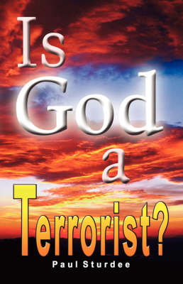 Is God a Terrorist?: Fear, Faith and Fanaticism in the Modern World