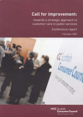 Call for Improvement: Towards a Strategic Approach to Customer Care in Public Services: Conference Report 5 October 2007