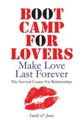Boot Camp for Lovers: Make Love Last Forever.  The Survival Course for Relationships