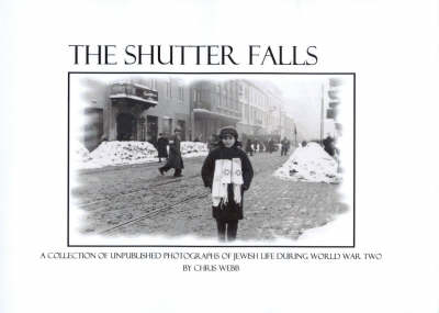 The Shutter Falls: A Collection of Unpublished Photographs of Jewish Life During World War Two