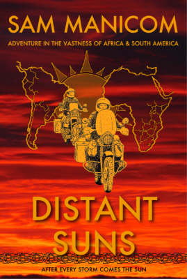 Distant Suns: Adventure in the Vastness of Africa and South America