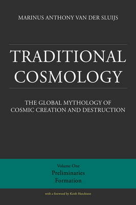Traditional Cosmology: The Global Mythology of Cosmic Creation and Destruction: 1: Preliminaries, Formation