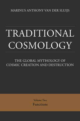 Traditional Cosmology: The Global Mythology of Cosmic Creation and Destruction: 2: Functions