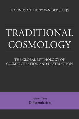 Traditional Cosmology: The Global Mythology of Cosmic Creation and Destruction: 3: Differentiation