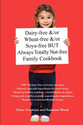 Dairy-free and/or Wheat-free and/or Soya-free But Always Totally Nut-free Family Cookbook