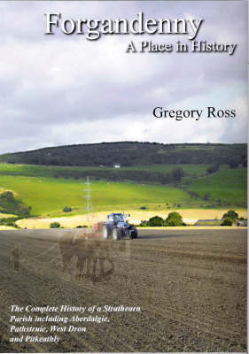 Forgandenny, a Place in History: The Complete History of a Strathearn Parish Including Aberdalgie, Pathstruie and Pitkeathly
