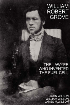 William Robert Grove: The Lawyer Who Invented the Fuel Cell