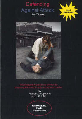 Defending Against Attack for Women: Teaching Self Protection to Women by Preparing the Mind & Body for Physical Conflict: Second Edition