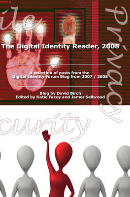 Digital Identity Reader, 2008: A Selection of Posts from the Digital Identity Blog from 2007/2008