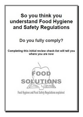 So You Think You Understand Food Hygiene and Safety Regulations: A Self Audit to Tell You Your Level of Understanding