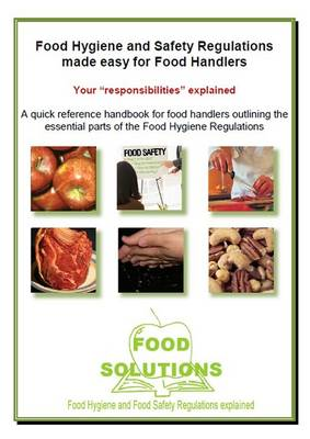 Food Hygiene and Safety Regulations Made Easy for Food Handlers: Your Responsibilities Explained