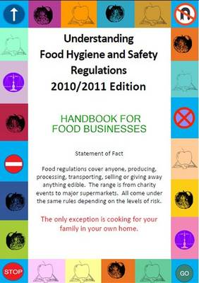 Understanding Food Hygiene and Safety Regulations 2010/2011 Edition: Handbook for Food Businesses