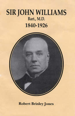 Sir John Williams, Bart., M.D. 1840-1926: Founder-president of the National Library of Wales