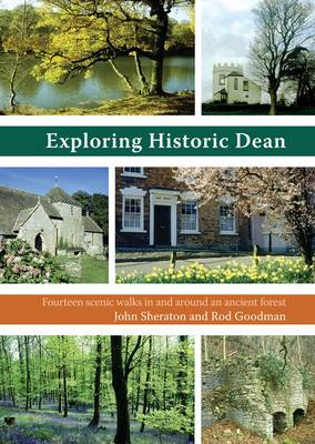 Exploring Historic Dean: Fourteen Scenic Walks in and Around an Ancient Forest