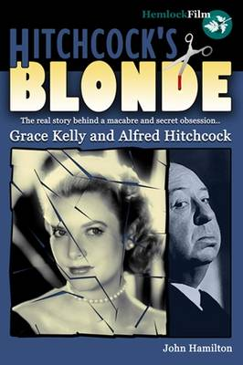 Hitchcock's Blonde: Grace Kelly and Alfred Hitchcock