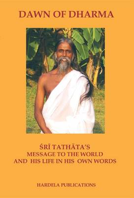 Dawn of Dharma: Sri Tathata's Message to the World and His Life in His Own Words