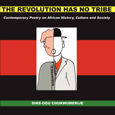 The Revolution Has No Tribe: Contemporary Poetry on African History, Culture and Society