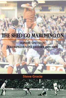 The Shed Go Marching on Dundee United FC: A Comprehensive History 1979-2009