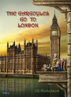 The Gargoyles Go to London: ..on the Trail of the Holy Gargrail