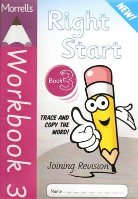 Morrells Right Start: Handwriting Made Easy: Workbook 3: Joining Revision