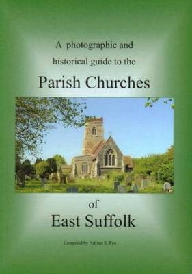A Photographic and Historical Guide to the Parish Churches of East Suffolk
