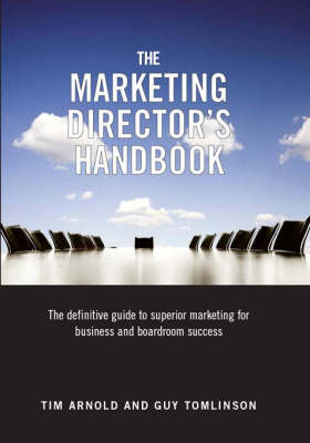 The Marketing Director's Handbook: The Definitive Guide to Superior Marketing for Business and Boardroom Success: Volume 1