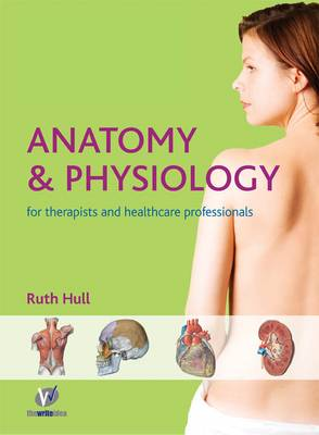 Anatomy and Physiology for Therapists and Healthcare Professionals