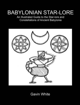 Babylonian Star-lore: An Illustrated Guide to the Star-lore and Constellations of Ancient Babylonia