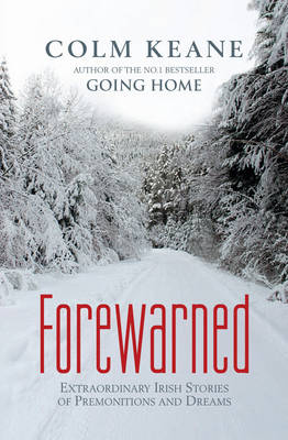 Forewarned: Extraordinary Irish Stories of Premonitions and Dreams
