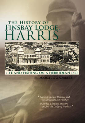 The History of Finsbay Lodge, Harris: Life and Fishing on a Hebridean Isle