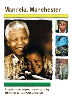 Mandela Manchester: A Collection of Poems Written by Manchester School Children