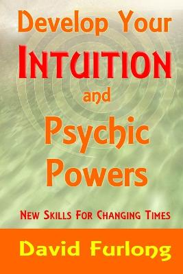Develop Your Intuition and Psychic Powers
