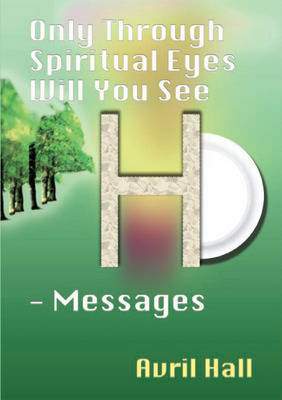 Only Through Spiritual Eyes Will You See - Messages: Vol. 1