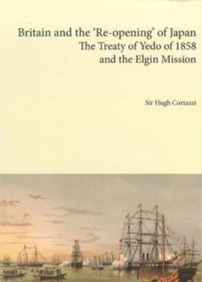 Britain and the 're-opening' of Japan: The Treaty of Yedo of 1858 and the Elgin Mission