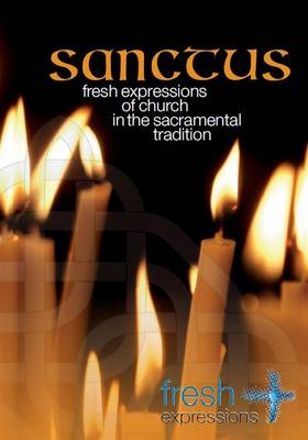 Sanctus: Fresh Expressions of Church in the Sacramental Tradition