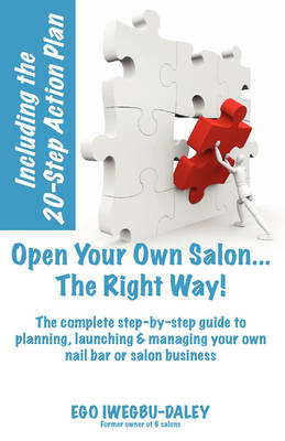 Open Your Own Salon... the Right Way!: A Step by Step Guide to Planning, Launching and Managing Your Own Nail Bar or Salon Business